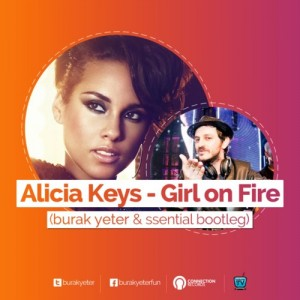 215-BURAK YETER TV - Alicia Keys - Girl On Fire (Burak Yeter&Ssential Bootleg)