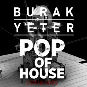 Burak Yeter Pop Of House
