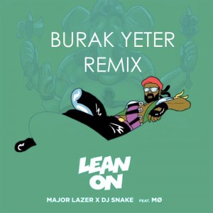 Major-Lazer-x-DJ-Snake-feat.-MØ-Lean-On Burak Yeter Remix