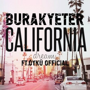 Burak Yeter - California Dream Ft.OykuOfficial